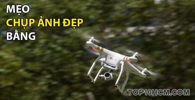 những mẹo chụp ảnh đẹp hơn bằng flycam